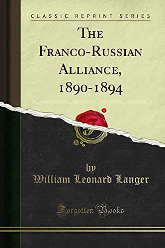 The Franco-Russian Alliance, 1890-1894 (Classic Reprint): Langer, William Leonard