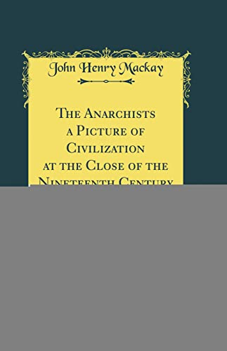 9780260930842: The Anarchists a Picture of Civilization at the Close of the Nineteenth Century (Classic Reprint)