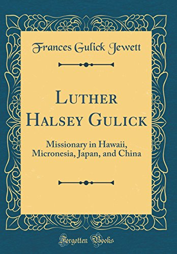 9780260942272: Luther Halsey Gulick: Missionary in Hawaii, Micronesia, Japan, and China (Classic Reprint)