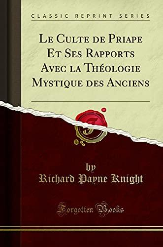 Le Culte de Priape Et Ses Rapports: Richard Payne Knight