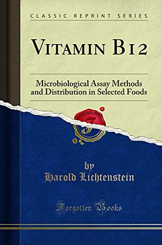 Vitamin B12: Microbiological Assay Methods and Distribution: Lichtenstein, Harold