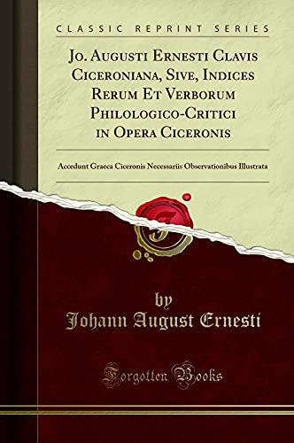 Jo. Augusti Ernesti Clavis Ciceroniana, Sive, Indices: Johann August Ernesti