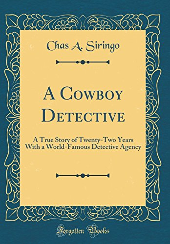 9780260975256: A Cowboy Detective: A True Story of Twenty-Two Years with a World-Famous Detective Agency (Classic Reprint)