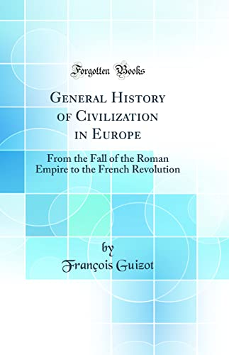 9780260995506: History of Civilization in Europe: From the Fall of the Roman Empire to the French Revolution (Classic Reprint)