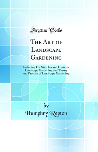The Art of Landscape Gardening: Including His: Humphry Repton