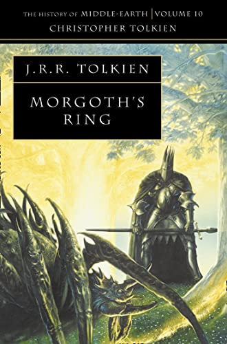 Morgoth's Ring. The History of Middle Earth Volume 10. The Later Silmarillion Part One the Legend...