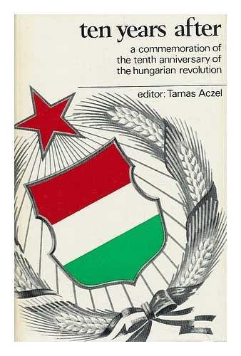 TEN YEARS AFTER The Hungarian Revolution: Tamas (editor) Aczel