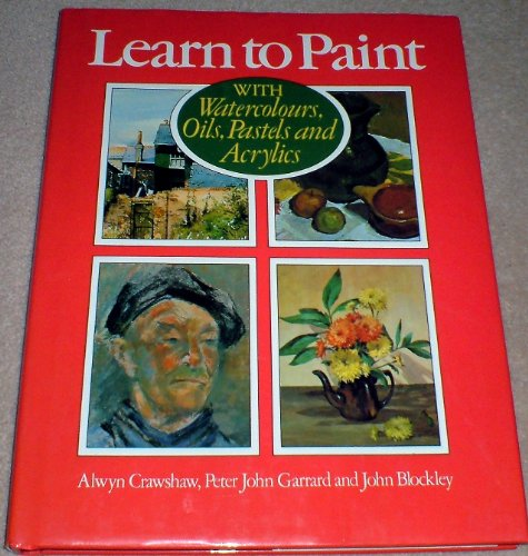 9780261664142: Learn to Paint With Watercolours, Oils, Pastels and Acrylics
