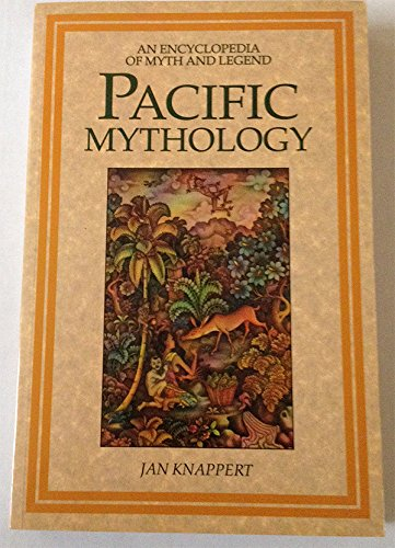 9780261666559: Pacific Mythology: An Encyclopedia of Myth and Legend