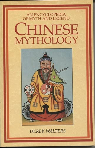Chinese Mythology: An Encyclopedia of Myth and Legend: Derek Walters