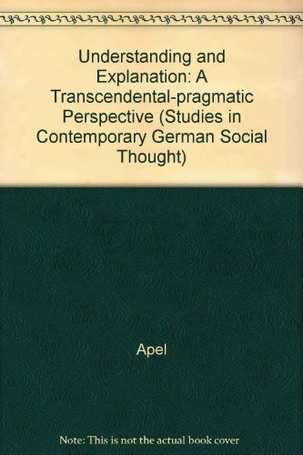 9780262010795 Understanding And Explanation A Transcendental Pragmatic Perspective Studies In Contemporary German Social Thought Abebooks Apel Karl Otto 0262010798
