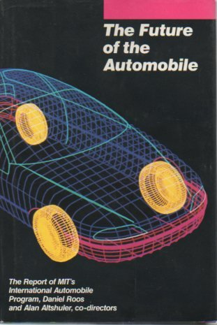 THE FUTURE OF THE AUTOMOBILE: The Report: Altshuler, Alan, Martin