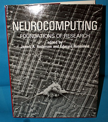 Neurocomputing: Foundations of Research: Anderson, James A., and Edward Rosenfeld, editors