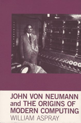 9780262011211: John Von Neumann and the Origins of Modern Computing (History of Computing)