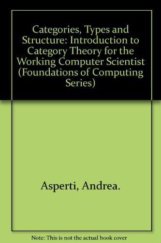 9780262011259: Categories, Types, and Structures: An Introduction to Category Theory for the Working Computer Scientist