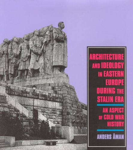Architecture und ideology in Eastern Europe during the Stalin Era. An Aspect of Cold War History.