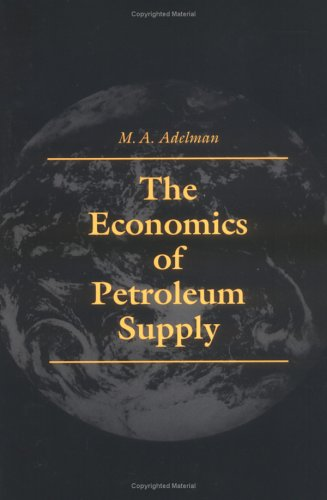 9780262011389: The Economics of Petroleum Supply: Papers by M.A.Adelman, 1962-93