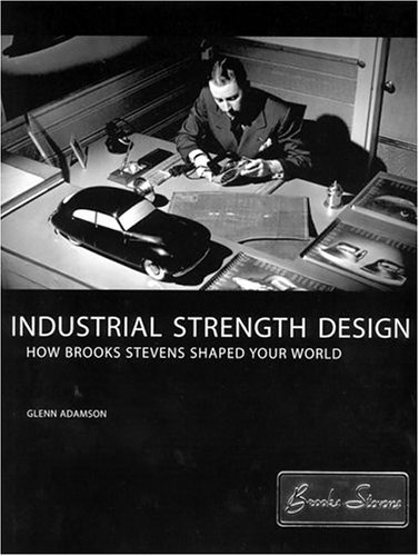 9780262012072: Industrial Strength Design: How Brooks Stevens Shaped Your World (MIT Press)