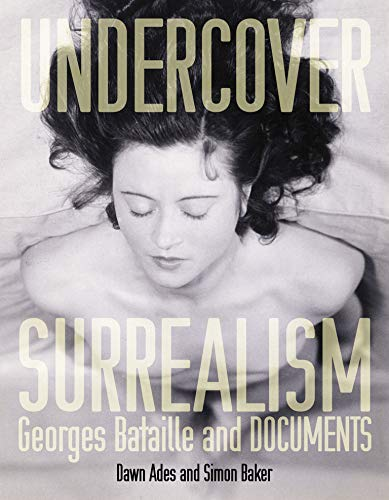 9780262012300: Undercover Surrealism: Georges Bataille and DOCUMENTS (MIT Press)