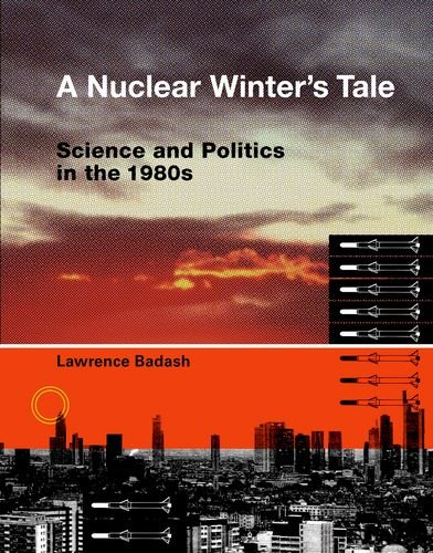 9780262012720: A Nuclear Winter's Tale: Science and Politics in the 1980s (Transformations: Studies in the History of Science and Technology)