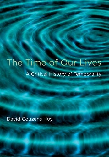 9780262013048: The Time of Our Lives: A Critical History of Temporality (MIT Press)