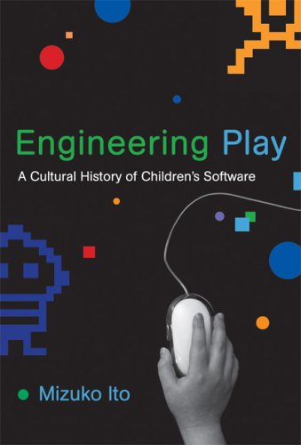 9780262013352: Engineering Play: A Cultural History of Children's Software (The John D. and Catherine T. MacArthur Foundation Series on Digital Media and Learning)
