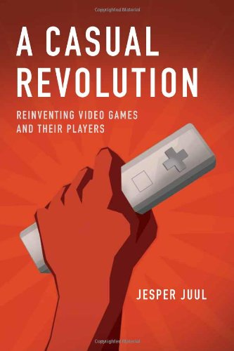 9780262013376: A Casual Revolution: Reinventing Video Games and Their Players