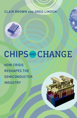 9780262013468: Chips and Change: How Crisis Reshapes the Semiconductor Industry (MIT Press)