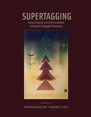 Supertagging: Using Complex Lexical Descriptions in Natural: Bangalore, Srinivas [Editor];
