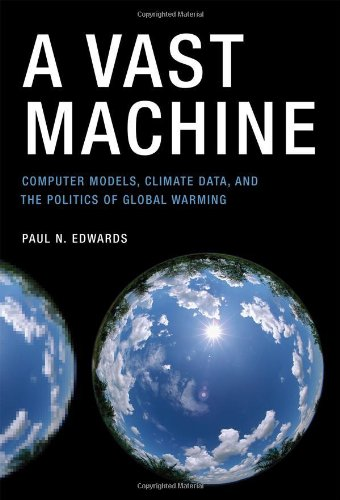 9780262013925: A Vast Machine: Computer Models, Climate Data, and the Politics of Global Warming (Infrastructures)