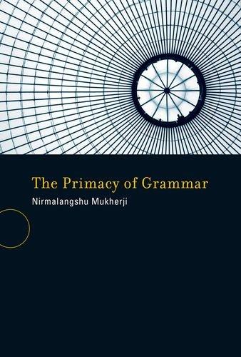 The Primacy of Grammar: Mukherji, Nirmalangshu