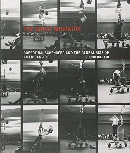 9780262014250: The Great Migrator: Robert Rauschenberg and the Global Rise of American Art (MIT Press)
