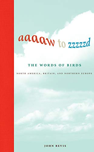9780262014298: Aaaaw to Zzzzzd: The Words of Birds: North America, Britain, and Northern Europe (MIT Press)