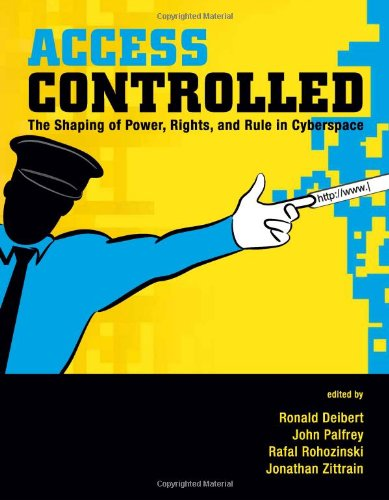 9780262014342: Access Controlled: The Shaping of Power, Rights, and Rule in Cyberspace