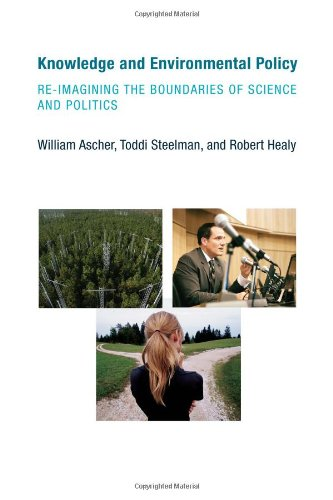 Knowledge and Environmental Policy: Re-Imagining the Boundaries of Science and Politics (American ...
