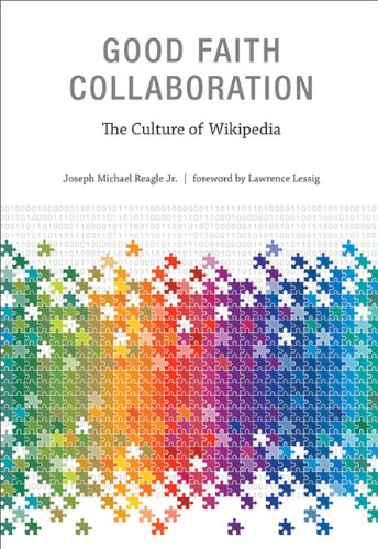 9780262014472: Good Faith Collaboration: The Culture of Wikipedia (History and Foundations of Information Science)