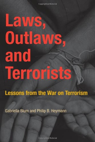 Laws, Outlaws, and Terrorists: Lessons from the: Gabriella Blum, Philip