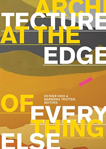 Architecture at the Edge of Everything Else (Hardcover): Esther Choi