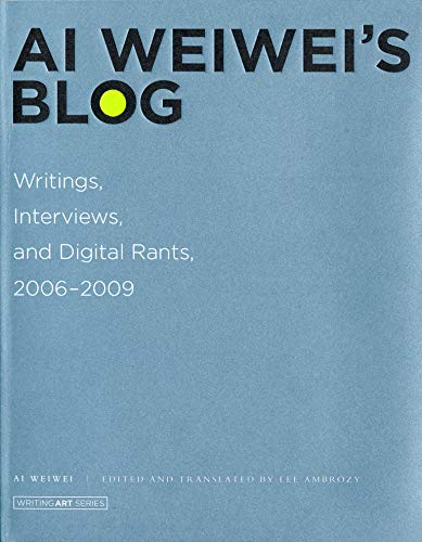 9780262015219: Ai Weiwei's Blog: Writings, Interviews, and Digital Rants, 2006-2009 (Writing Art)