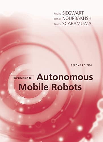 Introduction to Autonomous Mobile Robots (Intelligent Robotics: Siegwart, Roland, Nourbakhsh,