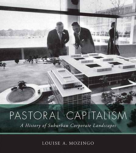 9780262015431: Pastoral Capitalism: A History of Suburban Corporate Landscapes (Urban and Industrial Environments)