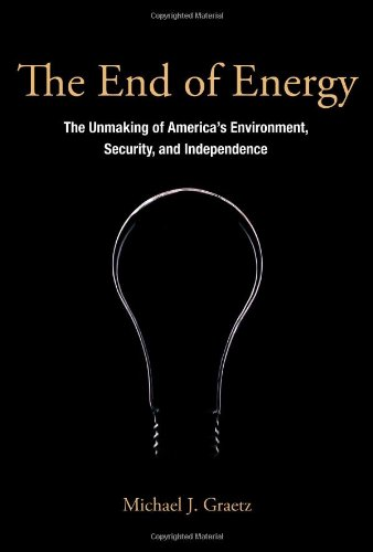 9780262015677: The End of Energy: The Unmaking of America's Environment, Security, and Independence