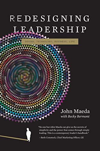 Redesigning Leadership (Simplicity: Design, Technology, Business, Life): John Maeda