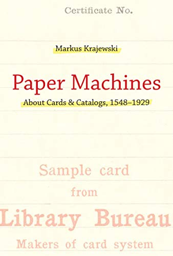 9780262015899: Paper Machines: About Cards & Catalogs, 1548-1929 (History and Foundations of Information Science)