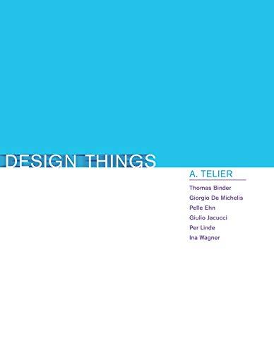 Design Things (Design Thinking, Design Theory): Binder, Thomas; De Michelis, Giorgio de; Ehn, Pelle...