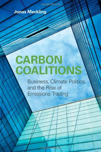 Carbon Coalitions : Business, Climate Politics, and the Rise of Emissions Trading : (): Meckling, ...
