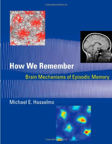 How We Remember. Brain Mechanisms of Episodic: Hasselmo, Michael E.