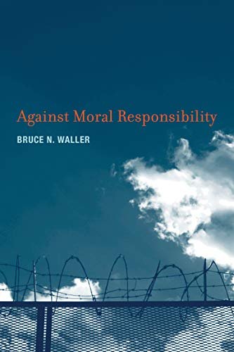 9780262016599: Against Moral Responsibility (MIT Press)