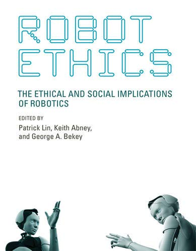 9780262016667: Robot Ethics: The Ethical and Social Implications of Robotics (Intelligent Robotics and Autonomous Agents series)