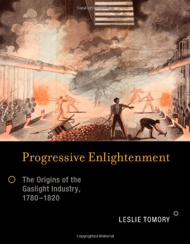 9780262016759: Progressive Enlightenment: The Origins of the Gaslight Industry, 1780-1820 (Transformations: Studies in the History of Science and Technology)